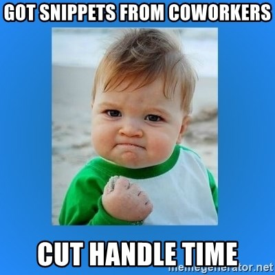 yes baby 2 - Got snippets from coworkers cut handle time
