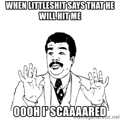 aysi - WHEN LITTLESHIT SAYS THAT HE WILL HIT ME OOOH I' SCAAAARED