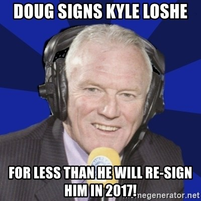 Optimistic Eddie Gray  - DOUG SIGNS KYLE LOSHE FOR LESS THAN HE WILL RE-SIGN HIM IN 2017!