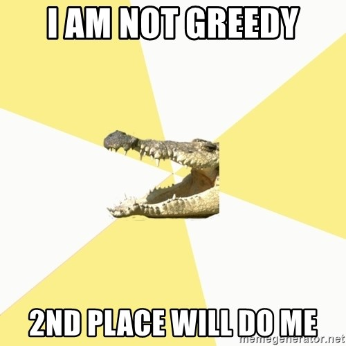 Classics Crocodile - I am not greedy 2nd place will do me