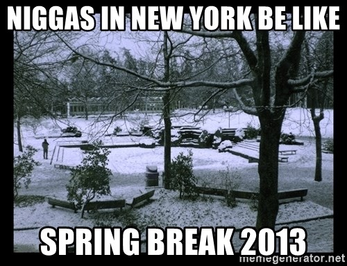 UVIC SNOWDAY - Niggas in new york be like Spring break 2013