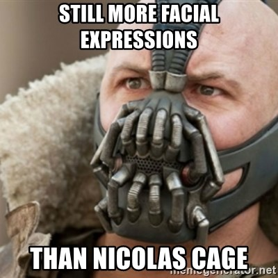 Bane - STILL MORE FACIAL EXPRESSIONS THAN NICOLAS CAGE