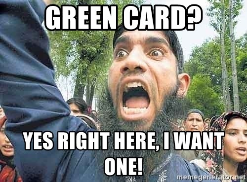 Angry Muslim Guy - green card? yes right here, i want one!
