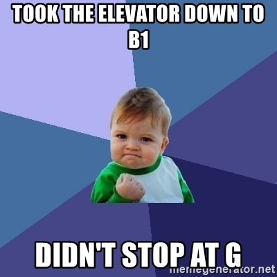 Success Kid - took the elevator down to b1 didn't stop at g
