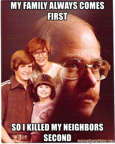 Vengeance Dad - my family always comes first so i killed my neighbors second