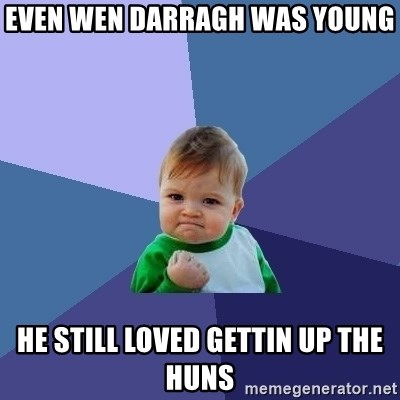 Success Kid - EVEN WEN DARRAGH WAS YOUNG HE STILL LOVED GETTIN UP THE HUNS