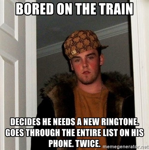 Scumbag Steve - bored on the train decides he needs a new ringtone. Goes through the entire list on his phone. Twice.