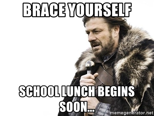 Winter is Coming - Brace yourself school lunch begins soon...