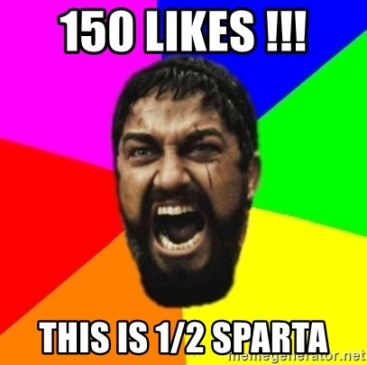 sparta - 150 lIKES !!! this is 1/2 sparta