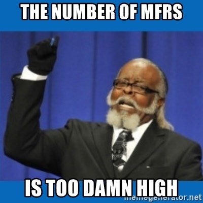 Too damn high - The number of mfrs Is too damn high