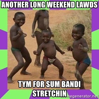african kids dancing - ANOTHER LONG WEEKEND LAWDS TYM FOR SUM BANDI STRETCHIN