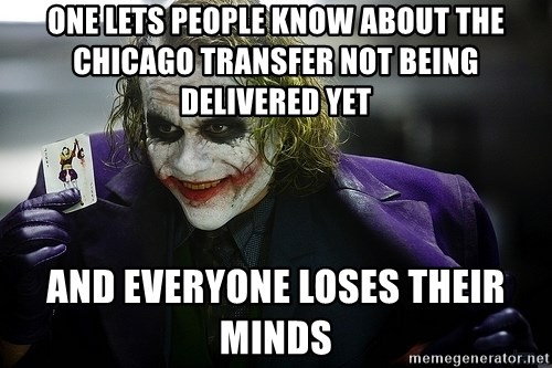 joker - ONE LETS PEOPLE KNOW ABOUT THE CHICAGO TRANSFER NOT BEING DELIVERED YET AND EVERYONE LOSES THEIR MINDS