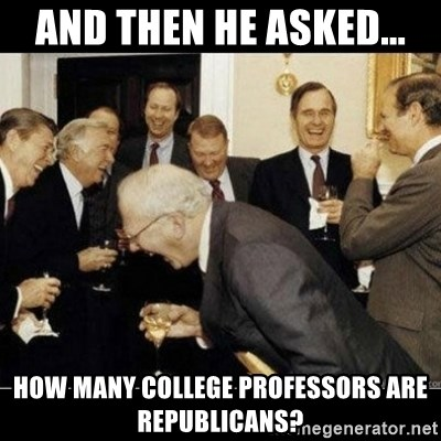 Laughing Professors - and then he asked... how many college professors are republicans?