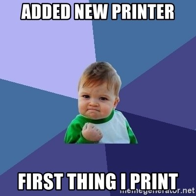 Success Kid - Added new printer first thing i print