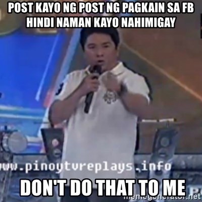 Willie You Don't Do That to Me! - post kayo ng post ng pagkain sa fb hindi naman kayo nahimigay  don't do that to me