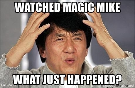 Confused Jackie Chan - Watched magic Mike What just happened?