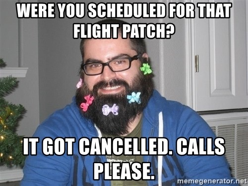 Bad Guy Service Levels - were you scheduled for that flight patch? it got cancelled. calls please.