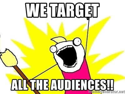 X ALL THE THINGS - We target all the audiences!!