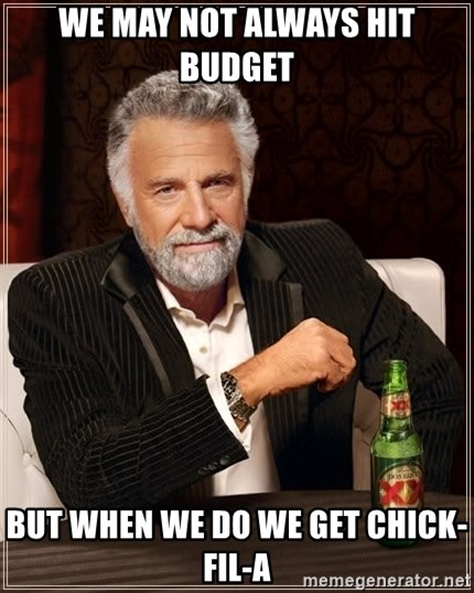 The Most Interesting Man In The World - we may not always hit budget but when we do we get chick-fil-a