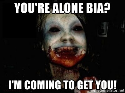 scary meme - You're alone bia? i'm coming to get you!