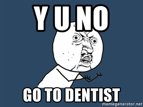 Y U No - y u no  go to dentist