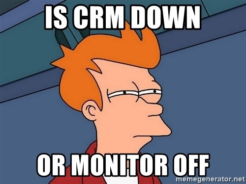 Futurama Fry - Is CRM down or monitor off