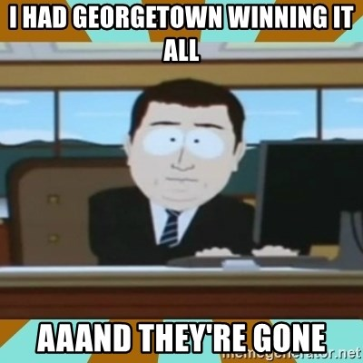 And it's gone - I had georgetown winning it all aaand they're gone