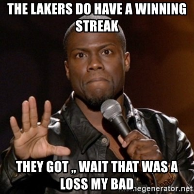 Kevin Hart - THE LAKERS DO HAVE A WINNING STREAK  THEY GOT ,, WAIT THAT WAS A LOSS MY BAD