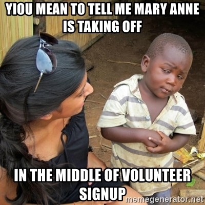 you mean to tell me black kid - yiou mean to tell me mary anne is taking off in the middle of volunteer signup