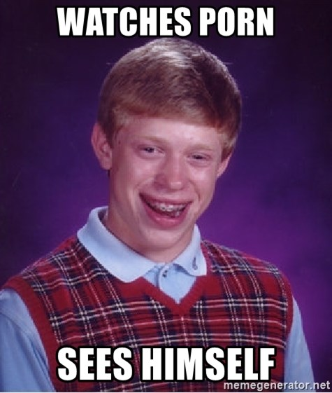 Bad Luck Brian - Watches porn Sees himself