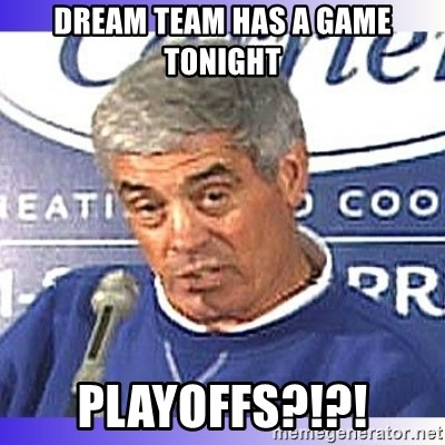 jim mora - dream team has a game tonight playoffs?!?!