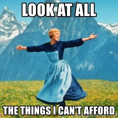 Sound Of Music Lady - LOOK AT ALL THE THINGS I CAN'T AFFORD