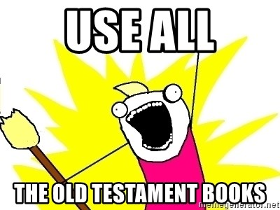 X ALL THE THINGS - use all the old testament books