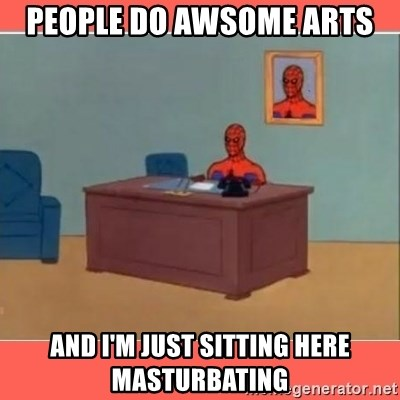Masturbating Spider-Man - People do awsome arts and i'm just sitting here masturbating