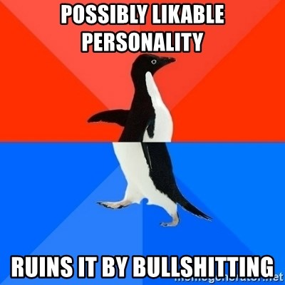 Socially Awesome Awkward Penguin - Possibly likable personality Ruins it by bullshitting
