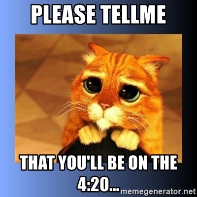 puss in boots eyes 2 - Please Tellme that you'll be on the 4:20...
