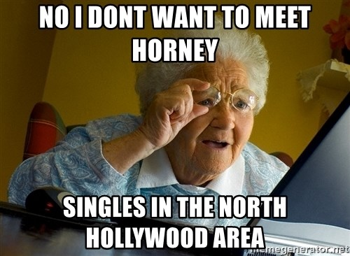 Internet Grandma Surprise - no i dont want to meet horney singles in the north hollywood area