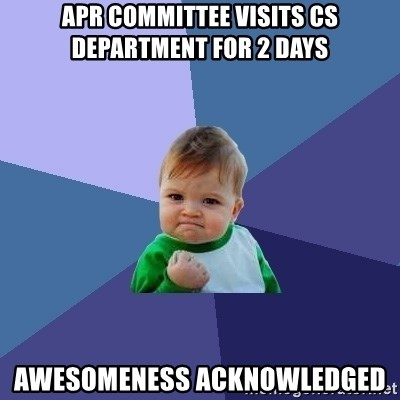 Success Kid - APR Committee visits CS department for 2 days Awesomeness acknowledged