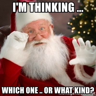Santa claus - i'm thinking ... which one .. or what kind?