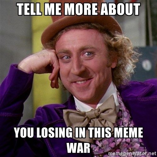 Willy Wonka - tell me more about you losing in this meme war