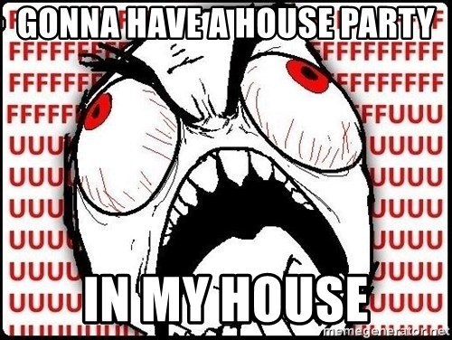 Rage Face - Gonna have a house party in my house
