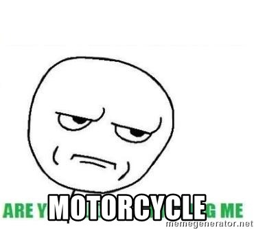 Are You Fucking Kidding Me -  motorcycle