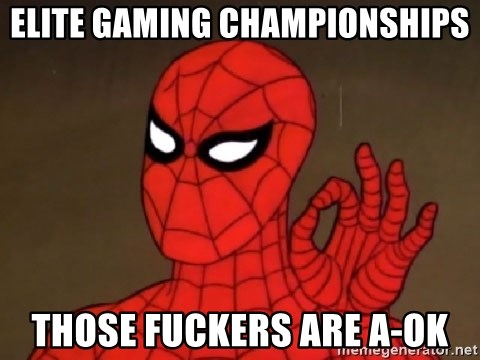 Spiderman Approves - ELITE GAMING CHAMPIONSHIPS THOSE FUCKERS ARE A-OK