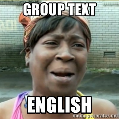 Ain't Nobody got time fo that - GROUP TEXT ENGLISH