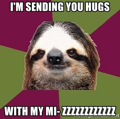 Just-Lazy-Sloth - I'm sending you hugs With my mi- zzzzzzzzzzzz
