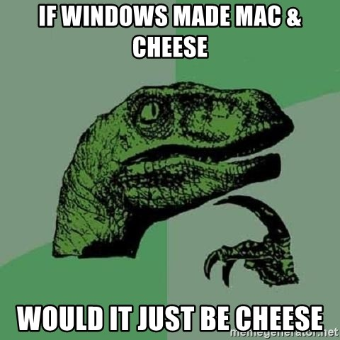Philosoraptor - If windows made mac & Cheese would it just be cheese