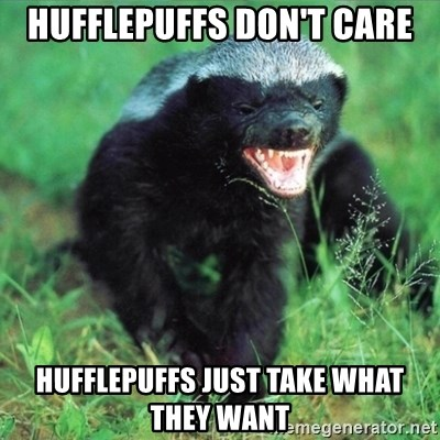 Honey Badger Actual - Hufflepuffs don't care Hufflepuffs just take what they want