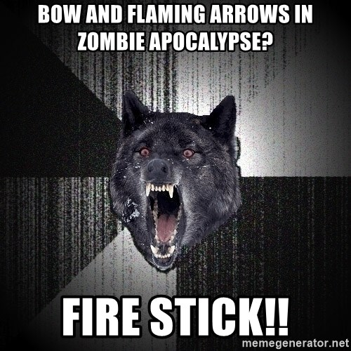 Insanity Wolf - Bow and flaming arrows in zombie apocalypse? FIRE STICK!!