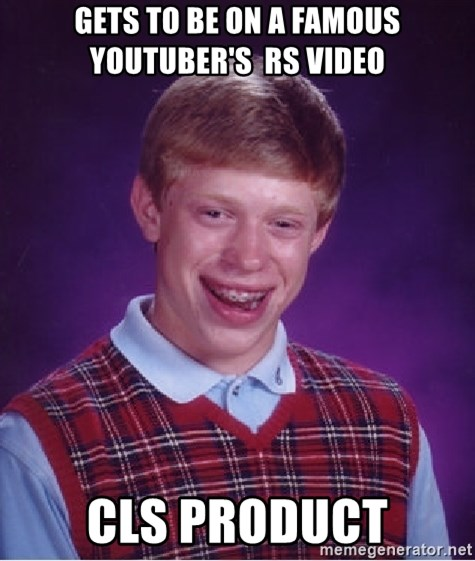 Bad Luck Brian - Gets to be on a famous Youtuber's  Rs video Cls product