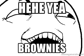I see what you did there - Hehe yea brownies